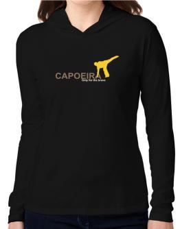 Capoeira - Only For The Brave Hooded Long Sleeve T-Shirt Women