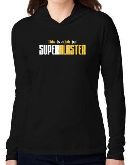 This Is A Job For Superalaster Hooded Long Sleeve T-Shirt Women