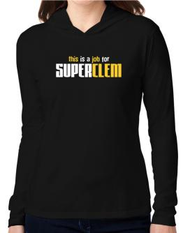 This Is A Job For Superclem Hooded Long Sleeve T-Shirt Women