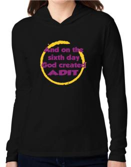 And On The Sixth Day God Created Adit Hooded Long Sleeve T-Shirt Women