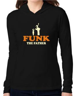 Funk The Father Hooded Long Sleeve T-Shirt Women