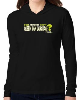 Does Anybody Know Quebec Sign Language? Please... Hooded Long Sleeve T-Shirt Women