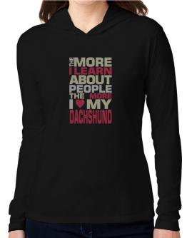 The More I Learn About People The More I Love My Dachshund Hooded Long Sleeve T-Shirt Women
