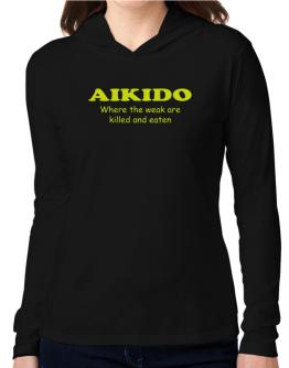 Aikido Where The Weak Are Killed And Eaten Hooded Long Sleeve T-Shirt Women