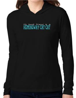 My Best Friend Is A Hemingway Cat Hooded Long Sleeve T-Shirt Women