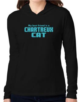 My Best Friend Is A Chartreux Hooded Long Sleeve T-Shirt Women