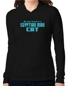 My Best Friend Is An Egyptian Mau Hooded Long Sleeve T-Shirt Women