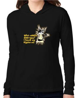 Who Needs Therapy? I Have My Egyptian Mau Hooded Long Sleeve T-Shirt Women