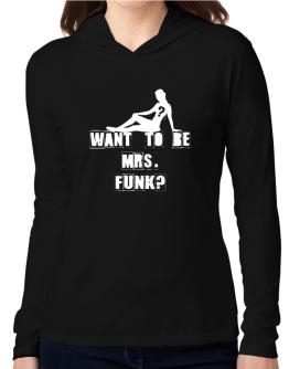 Want To Be Mrs. Funk? Hooded Long Sleeve T-Shirt Women
