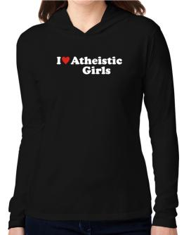 I Love Atheistic Girls Hooded Long Sleeve T-Shirt Women
