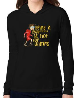 Being An Accounting Clerk Is Not For Wimps Hooded Long Sleeve T-Shirt Women