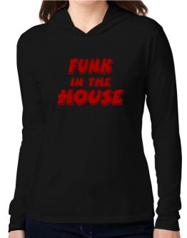 Funk In The House Hooded Long Sleeve T-Shirt Women