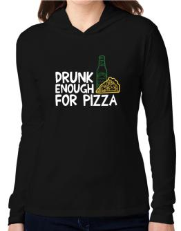 Drunk enough for pizza Hooded Long Sleeve T-Shirt Women