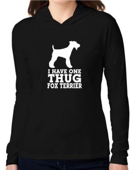 I have one thug Fox Terrier Hooded Long Sleeve T-Shirt Women