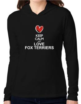 Keep calm and love Fox Terriers chalk style Hooded Long Sleeve T-Shirt Women