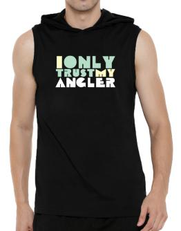 I Only Trust My Angler Hooded Sleeveless T-Shirt - Mens