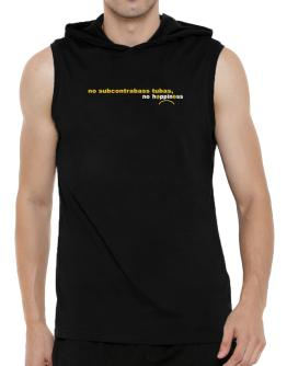 No Subcontrabass Tubas No Happiness Hooded Sleeveless T-Shirt - Mens