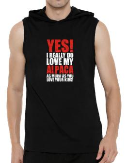 Yes! I Really Do Love My Alpaca As Much As You Love Your Kids! Hooded Sleeveless T-Shirt - Mens