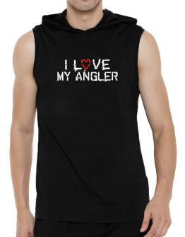 I Love My Angler Hooded Sleeveless T-Shirt - Mens