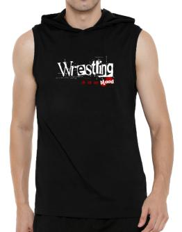 Wrestling Is In My Blood Hooded Sleeveless T-Shirt - Mens