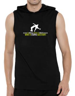 To Wrestle or not to Wrestle, what a stupid question!! Hooded Sleeveless T-Shirt - Mens