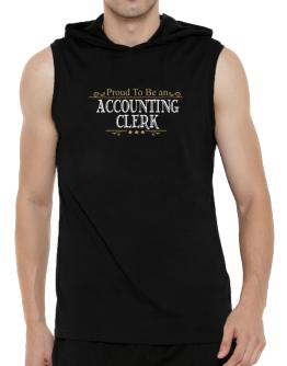 Proud To Be An Accounting Clerk Hooded Sleeveless T-Shirt - Mens