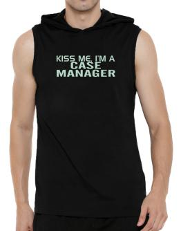 Kiss Me, I Am A Case Manager Hooded Sleeveless T-Shirt - Mens