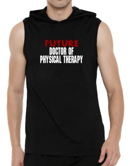 Future Doctor Of Physical Therapy Hooded Sleeveless T-Shirt - Mens