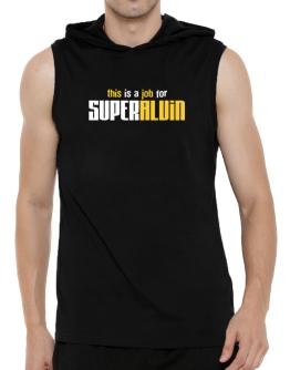 This Is A Job For Superalvin Hooded Sleeveless T-Shirt - Mens