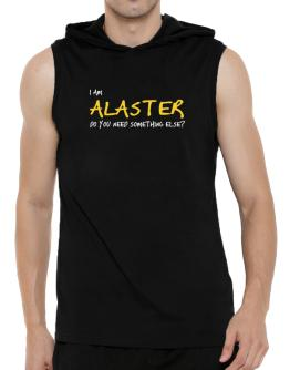 I Am Alaster Do You Need Something Else? Hooded Sleeveless T-Shirt - Mens
