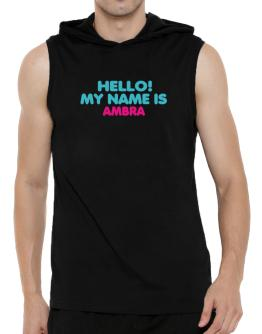 Hello! My Name Is Ambra Hooded Sleeveless T-Shirt - Mens