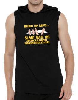 wake up happy .. sleep with a Agricultural Microbiologist Hooded Sleeveless T-Shirt - Mens