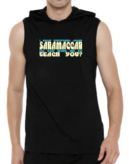 I Know Everything About Saramaccan? Do You Want Me To Teach You? Hooded Sleeveless T-Shirt - Mens