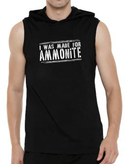I Was Made For Ammonite Hooded Sleeveless T-Shirt - Mens