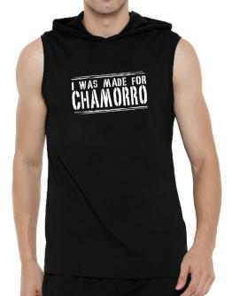 I Was Made For Chamorro Hooded Sleeveless T-Shirt - Mens