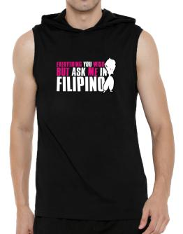 Anything You Want, But Ask Me In Filipino Hooded Sleeveless T-Shirt - Mens