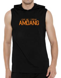 Love Me, I Speak Amdang Hooded Sleeveless T-Shirt - Mens
