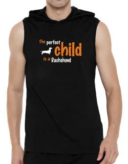 The Perfect Child Is A Dachshund Hooded Sleeveless T-Shirt - Mens