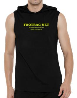 Footbag Net Where The Weak Are Killed And Eaten Hooded Sleeveless T-Shirt - Mens