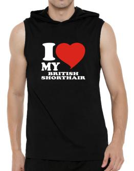 I Love My British Shorthair Hooded Sleeveless T-Shirt - Mens