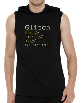 Glitch The Rest Is Silence... Hooded Sleeveless T-Shirt - Mens