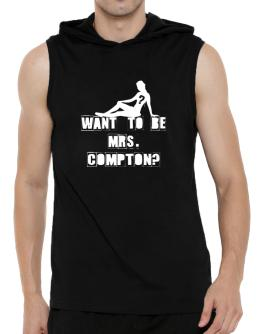 Want To Be Mrs. Compton? Hooded Sleeveless T-Shirt - Mens