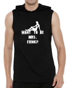 Want To Be Mrs. Funk? Hooded Sleeveless T-Shirt - Mens