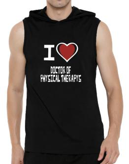 I Love Doctor Of Physical Therapys Hooded Sleeveless T-Shirt - Mens
