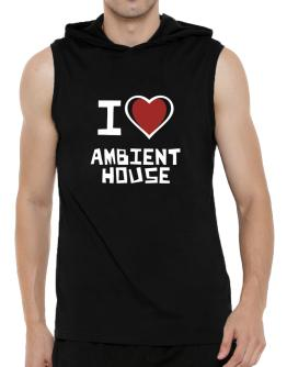 I Love Ambient House Hooded Sleeveless T-Shirt - Mens