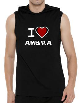 I Love Ambra Hooded Sleeveless T-Shirt - Mens