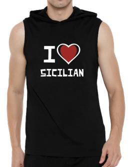 I Love Sicilian Hooded Sleeveless T-Shirt - Mens