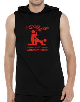 Sex & Drugs And Ambient House Hooded Sleeveless T-Shirt - Mens