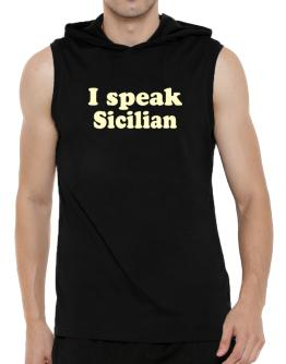 I Speak Sicilian Hooded Sleeveless T-Shirt - Mens