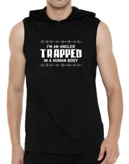 I Am Angler Trapped In A Human Body Hooded Sleeveless T-Shirt - Mens
